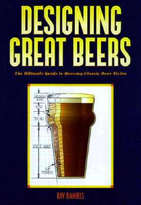Designing Great Beers By Daniels, Ray